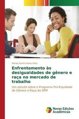 Enfrentamento as Desigualdades de Genero E Raca No Mercado de Trabalho (Portuguese, Paperback): Sorrini Peres Ortiz Marilia