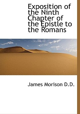 Exposition of the Ninth Chapter of the Epistle to the Romans (Hardcover): James Morison