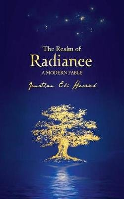 The Realm of Radiance a Modern Fable (Paperback): Jonathan Herrick