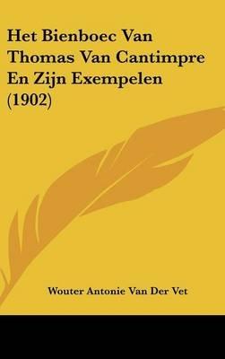 Het Bienboec Van Thomas Van Cantimpre En Zijn Exempelen (1902) (Chinese, Dutch, English, Hardcover): Wouter Antonie Van Der Vet