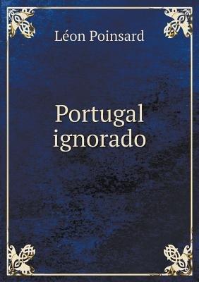 Portugal Ignorado (Portuguese, Paperback): Leon Poinsard