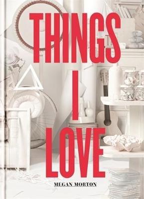 Things I Love (Hardcover): Megan Morton