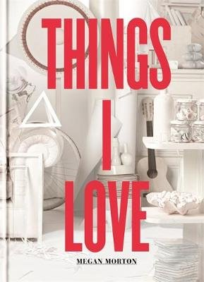 Things I Love (Hardcover): Megan Morton