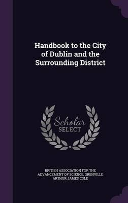 Handbook to the City of Dublin and the Surrounding District (Hardcover): Grenville Arthur James Cole