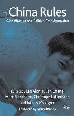 China Rules - Globalization and Political Transformation (Hardcover): Ilan Alon, Julian Chang, Marc Fetscherin, Christoph...