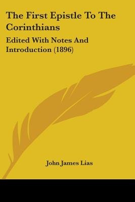 The First Epistle to the Corinthians - Edited with Notes and Introduction (1896) (Paperback): John James Lias
