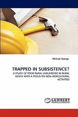 Trapped in Subsistence? (Paperback): Michuki George