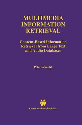 Multimedia Information Retrieval - Content-Based Information Retrieval from Large Text and Audio Databases (Paperback,...