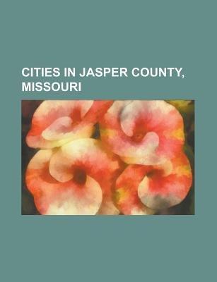 Cities in Jasper County, Missouri - Alba, Missouri, Asbury, Missouri, Carl Junction, Missouri, Carterville, Missouri, Carthage,...