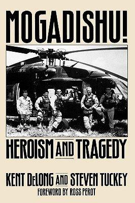 Mogadishu! - Heroism and Tragedy (Hardcover, New): Steven Tuckey, Kent DeLong