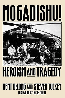 Mogadishu! - Heroism and Tragedy (Hardcover, New): Kent DeLong, Steven Tuckey