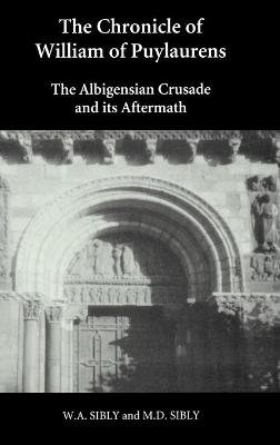 The Chronicle of William of Puylaurens - The Albigensian Crusade and its Aftermath (Hardcover): W.A. Sibly, Michael D. Sibly
