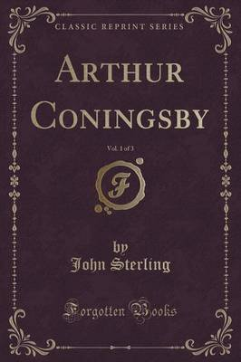 Arthur Coningsby, Vol. 1 of 3 (Classic Reprint) (Paperback): John Sterling