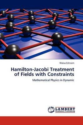 Hamilton-Jacobi Treatment of Fields with Constraints (Paperback): Walaa Eshraim