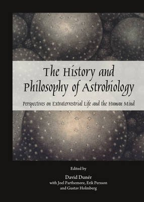 The History and Philosophy of Astrobiology - Perspectives on Extraterrestrial Life and the Human Mind (Hardcover, Unabridged...