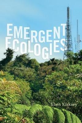 Emergent Ecologies (Paperback): Eben Kirksey