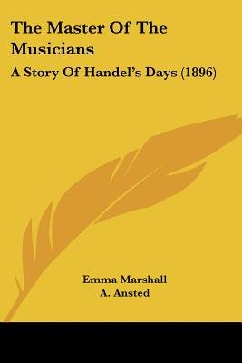 The Master of the Musicians - A Story of Handel's Days (1896) (Paperback): Emma Marshall