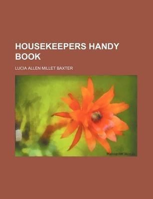 Housekeepers Handy Book (Paperback): Lucia Allen Millet Baxter