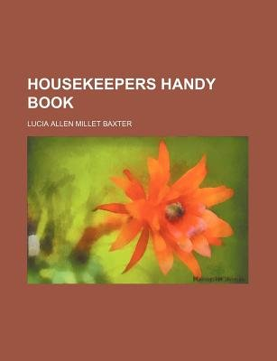 Housekeepers Handy Book (Paperback): Lucia Allen Millet Baxter