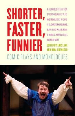 Shorter, Faster, Funnier - Comic Plays and Monologues (Electronic book text): Eric Lane, Nina Shengold