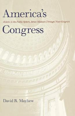 America's Congress - Actions in the Public Sphere, James Madison Through Newt Gingrich (Paperback, New edition): David R....