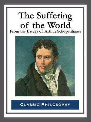 The Suffering of the World (Electronic book text): Arthur Schopenhauer
