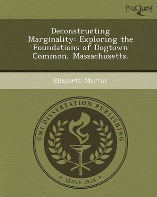 Deconstructing Marginality: Exploring the Foundations of Dogtown Common (Paperback): Elizabeth Martin