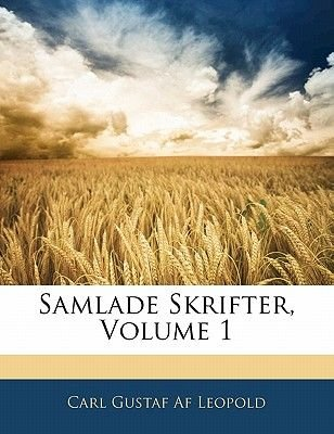 Samlade Skrifter, Volume 1 (Swedish, Paperback): Carl Gustaf Af Leopold