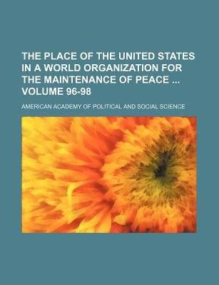 The Place of the United States in a World Organization for the Maintenance of Peace Volume 96-98 (Paperback): American Academy...
