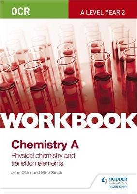 OCR A-Level Year 2 Chemistry A Workbook: Physical chemistry and transition elements (Paperback): Mike Smith, John Older
