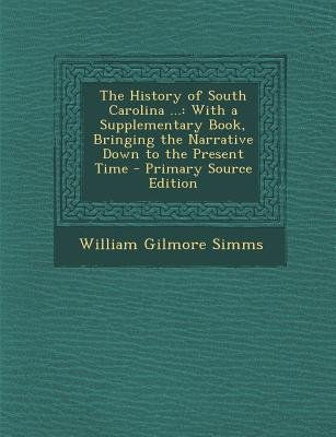 The History of South Carolina ... - With a Supplementary Book, Bringing the Narrative Down to the Present Time (Paperback,...