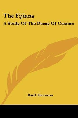 The Fijians - A Study of the Decay of Custom (Paperback): Basil Thomson