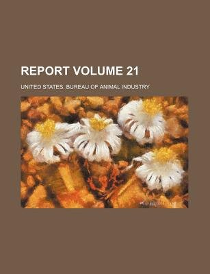 Report Volume 21 (Paperback): United States Bureau of Industry