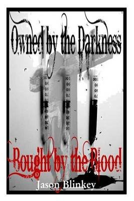 Owned by the Darkness Bought by the Blood (Paperback): Jason a Blinkey
