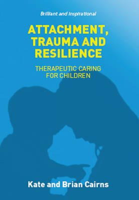 Attachment, Trauma and Resilience (Paperback, UK ed.): Kate Cairns, Brian Cairns