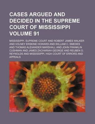 Cases Argued and Decided in the Supreme Court of Mississippi Volume 91 (Paperback): Mississippi Supreme Court