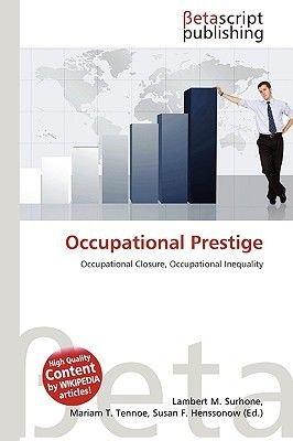 Occupational Prestige (Paperback): Lambert M. Surhone, Miriam T. Timpledon, Susan F. Marseken