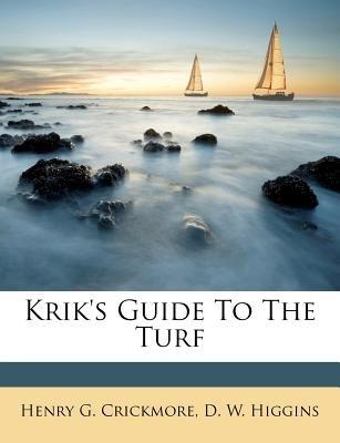Krik's Guide to the Turf (Paperback): Henry G. Crickmore