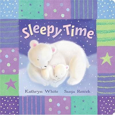 Sleepy Time (Hardcover): Kathryn White