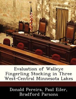 Evaluation of Walleye Fingerling Stocking in Three West-Central Minnesota Lakes (Paperback): Donald Pereira, Paul Eiler,...