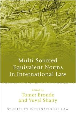 Multi-Sourced Equivalent Norms in International Law (Hardcover, New): Tomer Broude, Yuval Shany