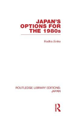 Japan's Options for the 1980s (Hardcover): Radha Sinha