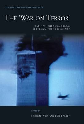 The War on Terror - Post-9/11 Television Drama, Docudrama and Documentary (Hardcover): Stephen Lacey, Derek Paget