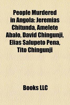 People Murdered in Angola - Jeremias Chitunda, Amlet Abalo, David Chingunji, Elias Salupeto Pena, Tito Chingunji (Paperback):...