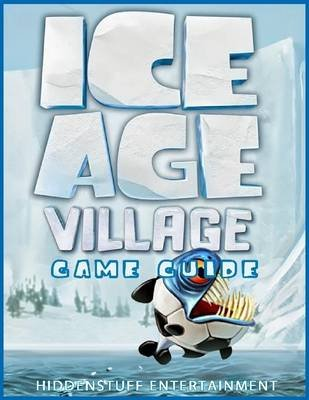 Ice Age Village Game Guide (Electronic book text): Hiddenstuff Entertainment