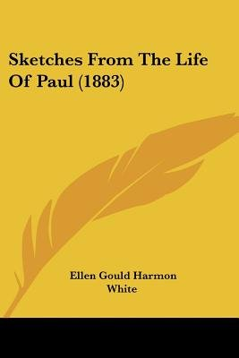 Sketches from the Life of Paul (1883) (Paperback): Ellen Gould Harmon White