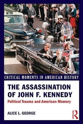 The Assassination of John F. Kennedy - Political Trauma and American Memory (Electronic book text): Alice George