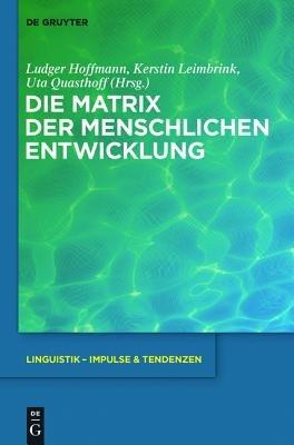 Die Matrix Der Menschlichen Entwicklung (English, German, Book): Ludger Hoffmann, Kerstin Leimbrink, Uta Quasthoff