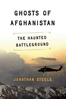Ghosts of Afghanistan (Electronic book text): Jonathan Steele