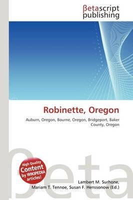Robinette, Oregon (Paperback): Lambert M. Surhone, Mariam T. Tennoe, Susan F. Henssonow